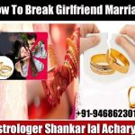 How To Break Girlfriend Marriage