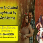 How to control boyfriend by vashikaran